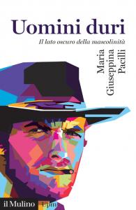 Uomini duri. Il lato oscuro della mascolinità, Maria Giuseppina Pacilli