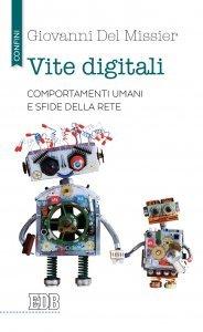 Vite digitali. Comportamenti umani e sfide della rete, Giovanni Del Missier