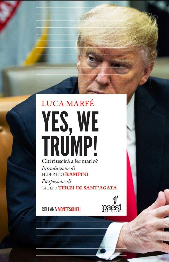 """""""Yes, we Trump! Chi riuscirà a fermarlo?"""" di Luca Marfé"""