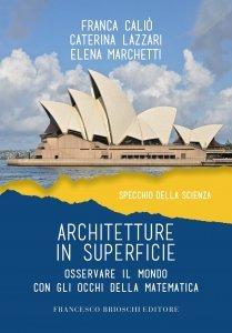Architetture in superficie. Osservare il mondo con gli occhi della matematica, Franca Caliò, Caterina Lazzari, Elena Marchetti