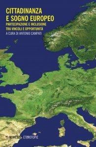 Cittadinanza e sogno europeo. Partecipazione e inclusione tra vincoli e opportunità, Antonio Campati