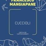 """""""Cuccioli. Critica dei cartoni animati"""" di Francesco Mangiapane"""