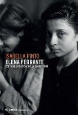 """""""Elena Ferrante. Poetiche e politiche della soggettività"""" di Isabella Pinto"""