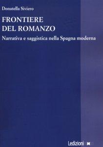 Frontiere del romanzo. Narrativa e saggistica nella Spagna moderna, Donatella Siviero