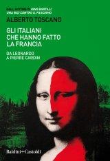 """""""Gli italiani che hanno fatto la Francia. Da Leonardo a Pierre Cardin"""" di Alberto Toscano"""