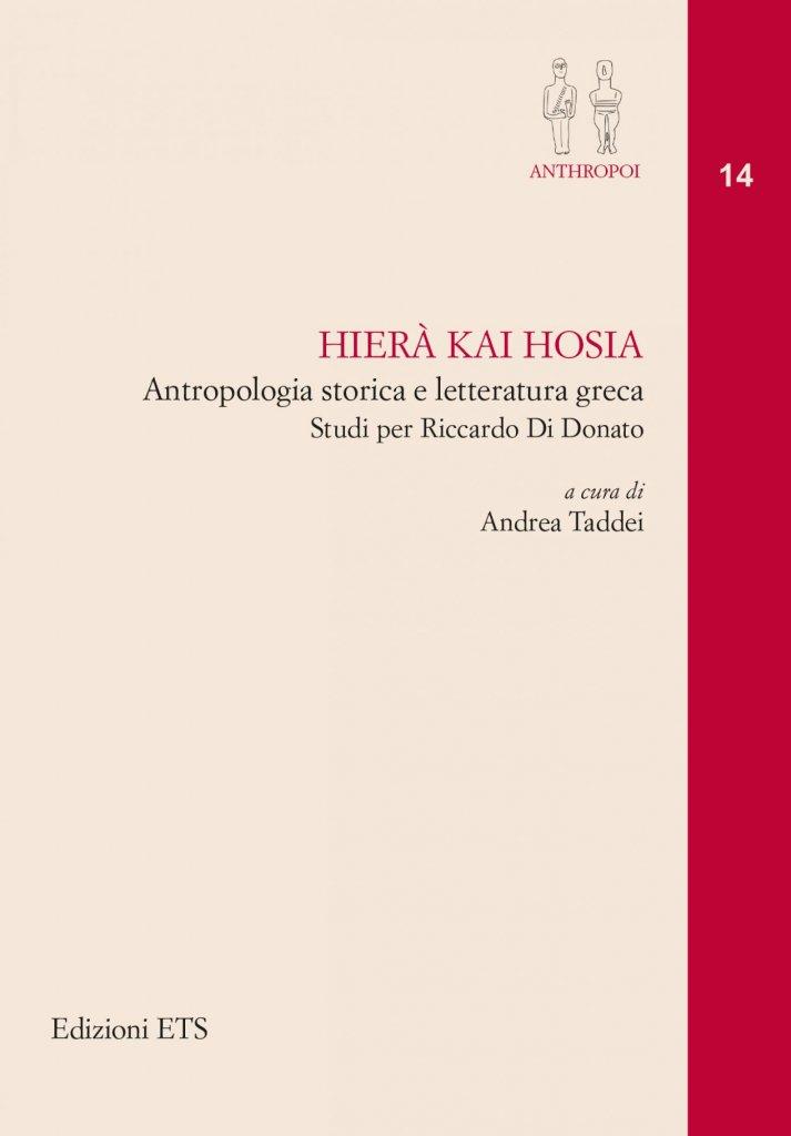 """""""Hierà kai hosia. Antropologia storica e letteratura greca. Studi per Riccardo Di Donato"""" a cura di Andrea Taddei"""
