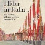 """""""Hitler in Italia. Dal Walhalla al ponte Vecchio, maggio 1938"""" di Roberto Mancini e Franco Cardini"""