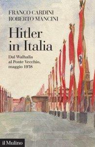 Hitler in Italia. Dal Walhalla al ponte Vecchio, maggio 1938, Roberto Mancini, Franco Cardini