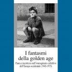 """""""I fantasmi della golden age. Paura e incertezza nell'immaginario collettivo dell'Europa occidentale (1945-1975)"""" di Gianni Silei"""