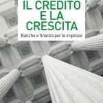 """""""Il credito e la crescita. Banche e finanza per le imprese"""" di Stefano Caselli e Giampaolo Gabbi"""