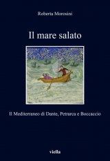 """""""Il mare salato. Il Mediterraneo di Dante, Petrarca e Boccaccio"""" di Roberta Morosini"""
