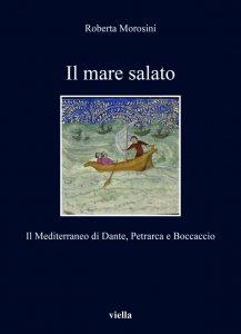 Il mare salato. Il Mediterraneo di Dante, Petrarca e Boccaccio, Roberta Morosini