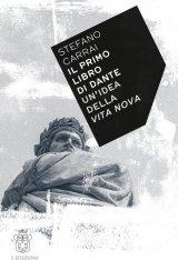 """""""Il primo libro di Dante. Un'idea della Vita nova"""" di Stefano Carrai"""