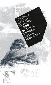 Il primo libro di Dante. Un'idea della Vita nova, Stefano Carrai