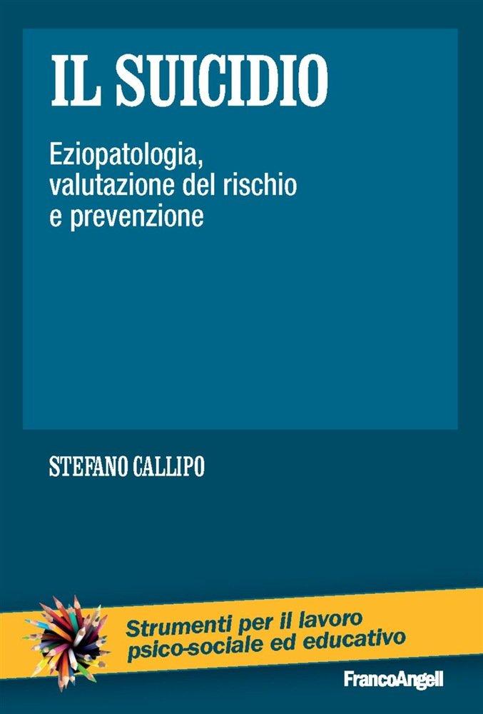 """""""Il suicidio. Eziopatologia, valutazione del rischio e prevenzione"""" di Stefano Callipo"""