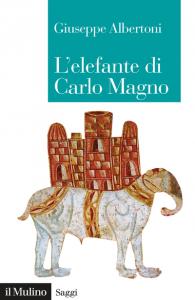 L'elefante di Carlo Magno. Il desiderio di un imperatore, Giuseppe Albertoni