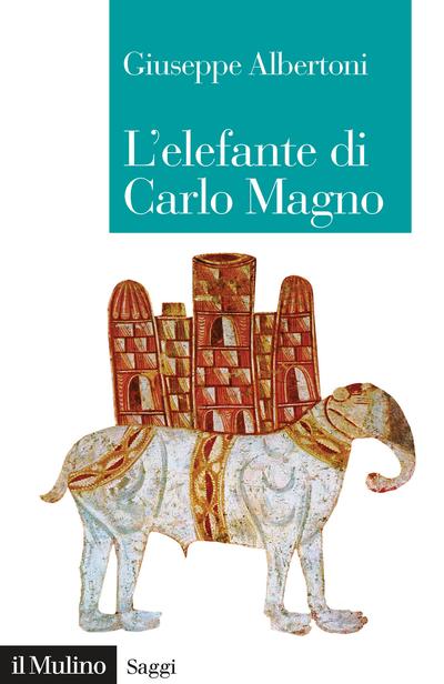 """""""L'elefante di Carlo Magno. Il desiderio di un imperatore"""" di Giuseppe Albertoni"""