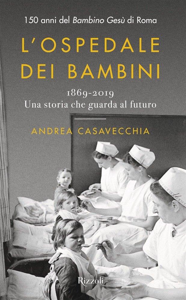 """""""L'ospedale dei bambini. 1869-2019. Una storia che guarda al futuro"""" di Andrea Casavecchia"""