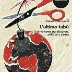"""""""L'ultimo tabù. Il terrorismo tra discorso, politica e paura"""" di Valentina Bartolucci"""