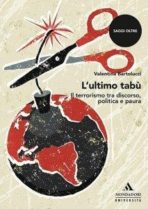 L'ultimo tabù. Il terrorismo tra discorso, politica e paura, Valentina Bartolucci