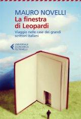 """""""La finestra di Leopardi. Viaggio nelle case dei grandi scrittori italiani"""" di Mauro Novelli"""