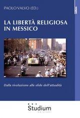 """""""La libertà religiosa in Messico. Dalla rivoluzione alle sfide dell'attualità"""" a cura di Paolo Valvo"""