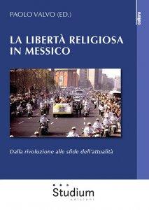 La libertà religiosa in Messico. Dalla rivoluzione alle sfide dell'attualità, Paolo Valvo