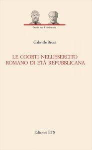 Le coorti nell'esercito romano di età repubblicana, Gabriele Brusa