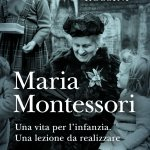 """""""Maria Montessori. Una vita per l'infanzia. Una lezione da realizzare"""" di Valeria Rossini"""