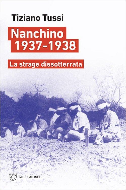 """""""Nanchino 1937-1938. La strage dissotterrata"""" di Tiziano Tussi"""