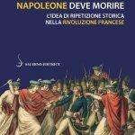 """""""Napoleone deve morire. L'idea di ripetizione storica nella Rivoluzione francese"""" di Francesco Benigno e Daniele Di Bartolomeo"""