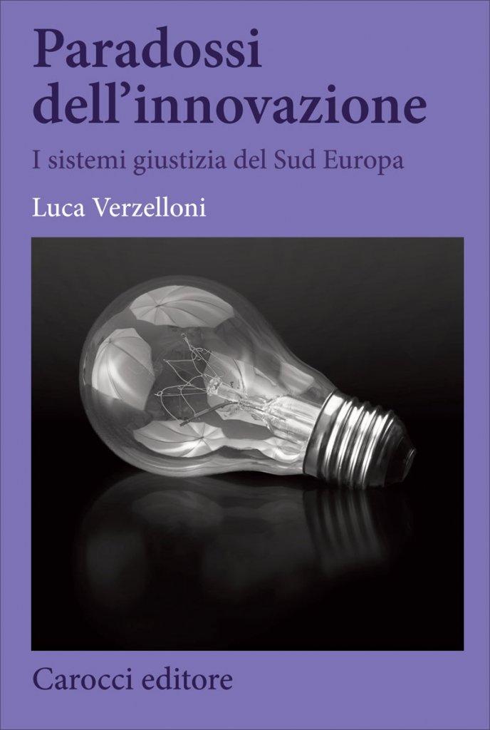 """""""Paradossi dell'innovazione. I sistemi giustizia del Sud Europa"""" di Luca Verzelloni"""