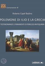 """""""Polemone di Ilio e la Grecia. Testimonianze e frammenti di periegesi antiquaria"""" di Roberto Capel Badino"""