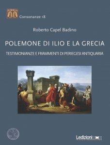 Polemone di Ilio e la Grecia. Testimonianze e frammenti di periegesi antiquaria, Roberto Capel Badino