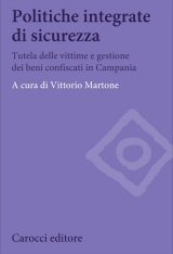"""""""Politiche integrate di sicurezza. Tutela delle vittime e gestione dei beni confiscati in Campania"""" a cura di Vittorio Martone"""