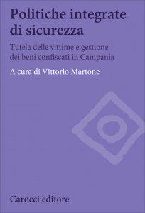 Politiche integrate di sicurezza. Tutela delle vittime e gestione dei beni confiscati in Campania, Vittorio Martone