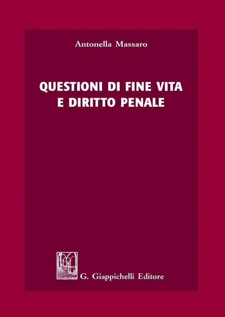 """""""Questioni di fine vita e diritto penale"""" di Antonella Massaro"""