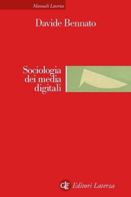 """""""Sociologia dei media digitali. Relazioni sociali e processi comunicativi del web partecipativo"""" di Davide Bennato"""