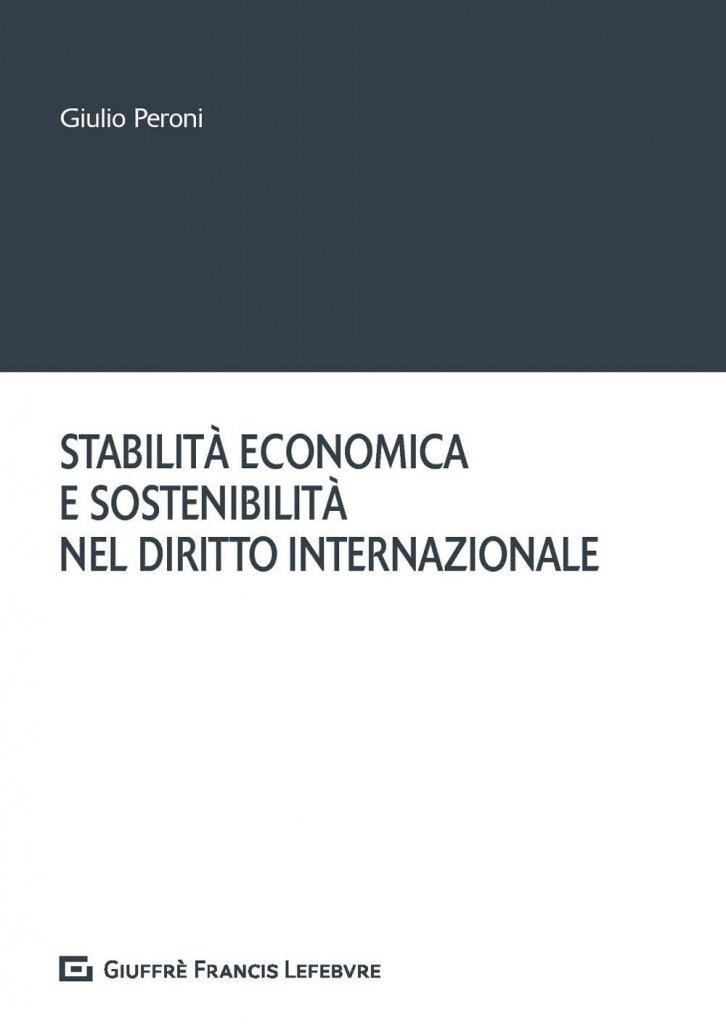 """""""Stabilità economica e sostenibilità nel diritto internazionale"""" di Giulio Peroni"""