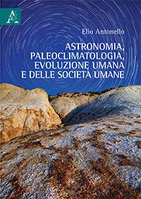 Astronomia, paleoclimatologia, evoluzione umana e delle società umane, Elio Antonello