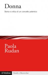 Donna. Storia e critica di un concetto polemico, Paola Rudan