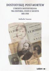 """""""Dostoevskij <em>post-mortem</em>. L'eredità dostoevskiana tra editoria, stato e società (1881-1910)"""" di Raffaella Vassena"""