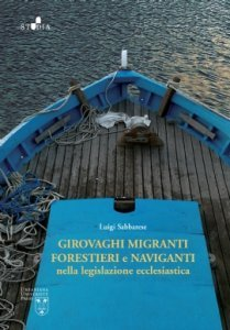 Girovaghi, migranti, forestieri e naviganti nella legislazione ecclesiastica, Luigi Sabbarese