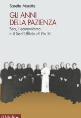 """""""Gli anni della pazienza. Bea, l'ecumenismo e il Sant'Uffizio di Pio XII"""" di Saretta Marotta"""