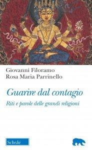 Guarire dal contagio. Riti e parole delle grandi religioni, Rosa Maria Parrinello, Giovanni Filoramo