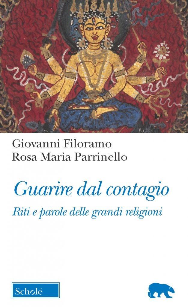 """""""Guarire dal contagio. Riti e parole delle grandi religioni"""" di Rosa Maria Parrinello e Giovanni Filoramo"""