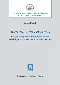 Hetong e contractus. Per una riscoperta dell'idea di reciprocità nel dialogo tra diritto cinese e diritto romano, Stefano Porcelli