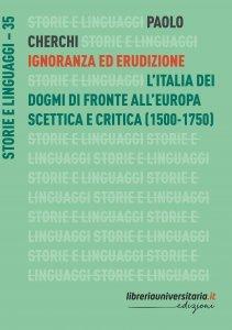 Ignoranza ed erudizione. L'Italia dei dogmi di fronte all'Europa scettica e critica (1500-1750), Paolo Cherchi