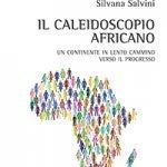 """""""Il caleidoscopio africano. Un continente in lento cammino verso il progresso"""" di Silvana Salvini"""