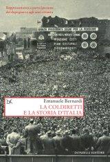 """""""La Coldiretti e la storia d'Italia. Rappresentanza e partecipazione dal dopoguerra agli anni ottanta"""" di Emanuele Bernardi"""